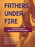 Fathers Under Fire: The Revolution In Child Support Enforcement