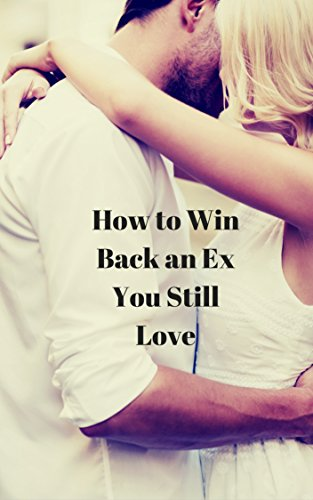 How to Win Back an Ex You Still Love
