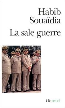La sale guerre. Le témoignagge d'un ancien officier des forces spéciales de l'armée algérienne, 1992-2000 par Souaïdia