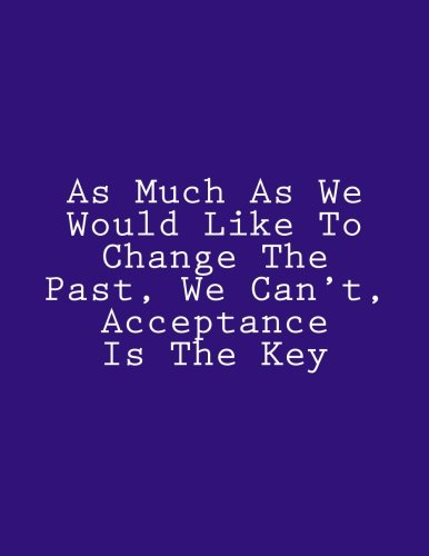 As Much As We Would Like To Change The Past, We Can't, Acceptance Is The Key: Notebook Large Size 8.5 x 11 Ruled 150 Pages by Wild Pages Press