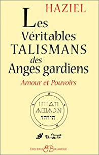 Les véritables talismans des Anges Gardiens : Amours et pouvoirs par  Haziel