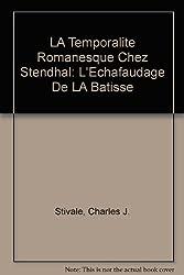 LA Temporalite Romanesque Chez Stendhal: L'Echafaudage De LA Batisse