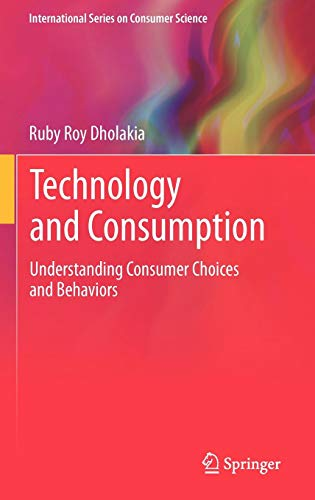 Technology and Consumption: Understanding Consumer Choices and Behaviors (International Series on Consumer Science)