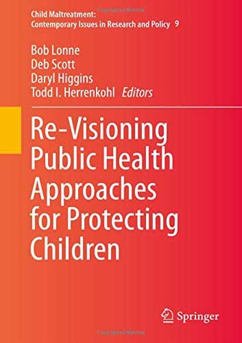 Re-Visioning Public Health Approaches for Protecting Children (Child Maltreatment)