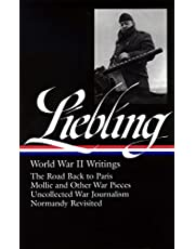A. J. Liebling: World War II Writings (LOA #181): The Road Back to Paris / Mollie and Other War Pieces / Uncollected War Journalism / Normandy Revisited