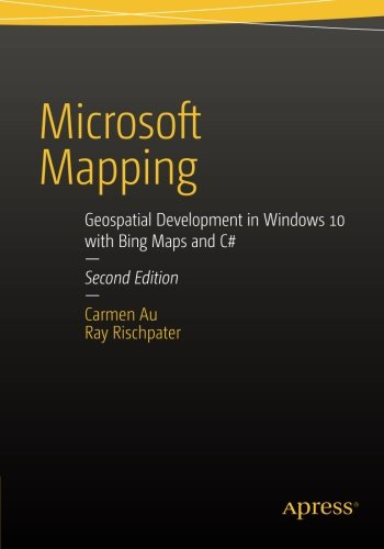 Microsoft Mapping Second Edition: Geospatial Development in Windows 10 with Bing Maps and C# by Apress