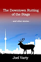 The Downtown Rutting of the Stags and other stories