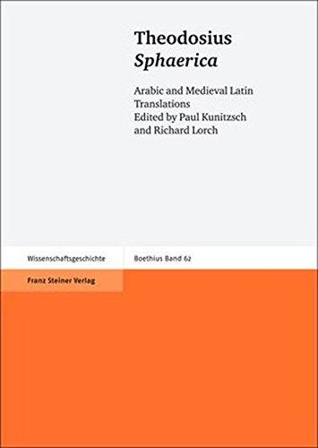 Theodosius - Sphaerica: Arabic and Medieval Latin Translations (Boethius: Texte Und Abhandlungen Zur Geschichte Der Mathematik Und Der Naturwissenschaften)