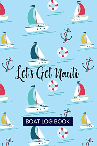Let's get nauti. Boat Log Book: Captains Logbook and Trip and Record Keeper (Pontoon Logs)