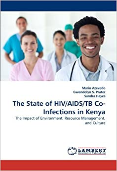 The State of HIV/AIDS/TB Co-Infections in Kenya: The Impact of Environment, Resource Management, and Culture by Mario Azevedo (2010-11-09)