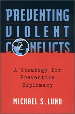Preventing Violent Conflicts: A Strategy for Preventive Diplomacy by Michael S. Lund (1996-04-02)