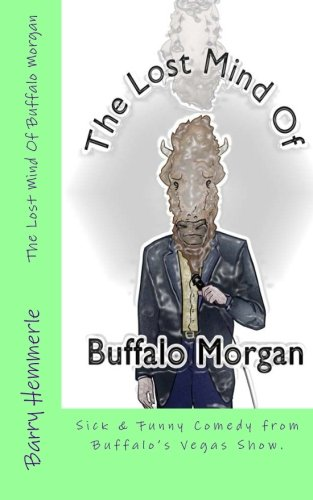 The Lost Mind of Buffalo Morgan: Sick & Funny Comedy from Buffalo's Vegas Show (Volume 1)