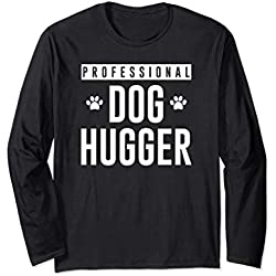 Professional Dog Hugger dog mom dad puppy doggo lover Long Sleeve T-Shirt