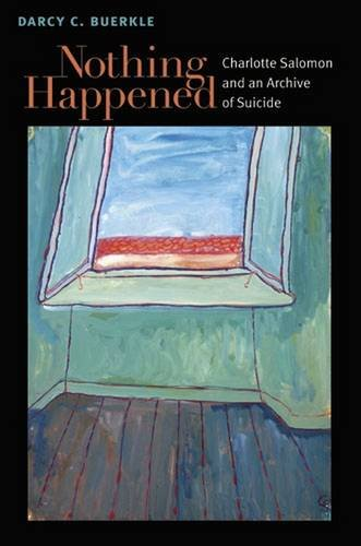 Nothing Happened: Charlotte Salomon and an Archive of Suicide (Michigan Studies in Comparative Jewish Cultures) by University of Michigan Press