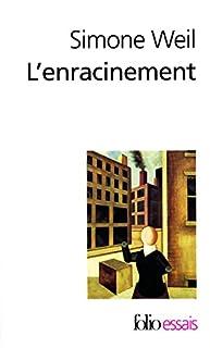 L'enracinement : prélude à une déclaration des devoirs envers l'être humain, Weil, Simone