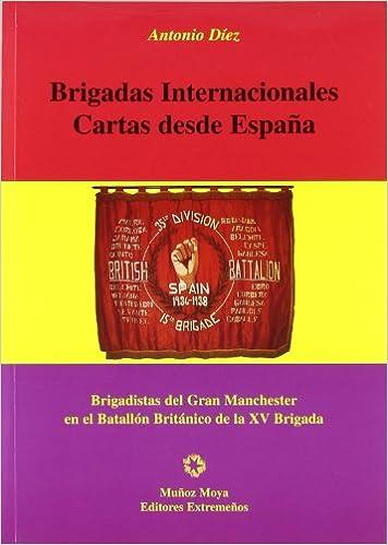 BRIGADAS INTERNACIONALES CARTAS DESDE ESPAÑA: Amazon.es: Diez, Antonio: Libros