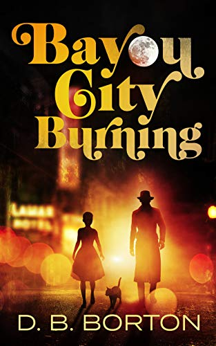Bayou City Burning (Harry and Dizzy Lark Book 1) by [Borton, D. B.]