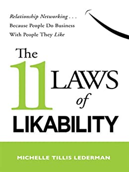 The 11 Laws of Likability: Relationship Networking . . . Because People Do Business with People They Like by [LEDERMAN, Michelle Tillis]