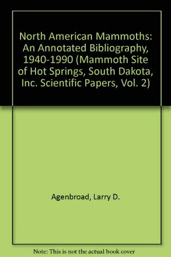 North American Mammoths: An Annotated Bibliography, 1940-1990 (Mammoth Site of Hot Springs, South Dakota, Inc. Scientific Papers, Vol. 2) ()