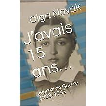 J'avais 15 ans…: Journal de Guerre 1938–1942 (French Edition)