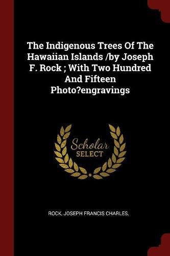 The Indigenous Trees Of The Hawaiian Islands /by Joseph F. Rock ; With Two Hundred And Fifteen Photo?engravings