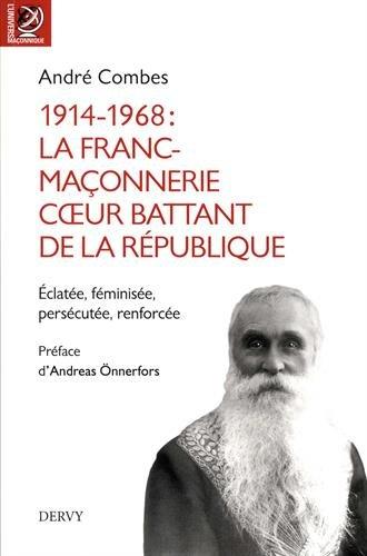 1914-1968 : La Franc-maçonnerie, coeur battant de la république : Eclatée, féminisée, persécutée, renforcée... Broché – 27 février 2018 André Combes DERVY B075QV9WV4 Ésotérisme