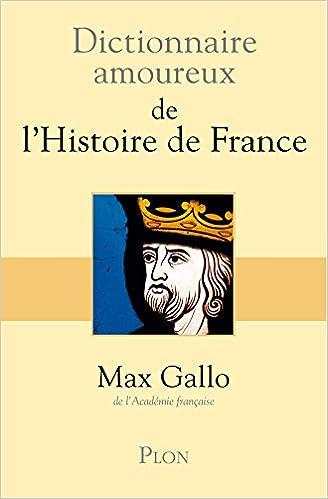 Dictionnaire amoureux de l'Histoire de France - Max GALLO
