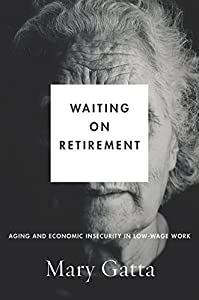Waiting on Retirement: Aging and Economic Insecurity in Low-Wage Work (Studies in Social Inequality) by Stanford University Press
