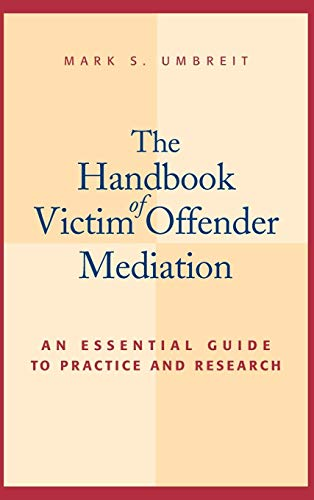 The Handbook of Victim Offender Mediation: An Essential Guide to Practice and Research