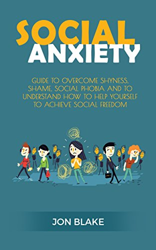 Social Anxiety: Guide to Overcome Shyness, Shame, Social Phobia and to Understand How to Help Yourself to Achieve Social Freedom (Overcome Stress, Achieve ... Fear,Regain Happiness, Book 1) (Best Way To Overcome Shyness)