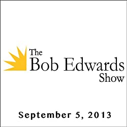 The Bob Edwards Show, Gordon Williams, Michael Swinford, and Steven Coughlin, September 5, 2013
