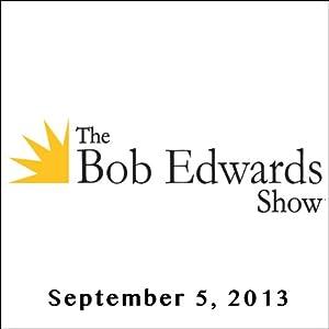 The Bob Edwards Show, Gordon Williams, Michael Swinford, and Steven Coughlin, September 5, 2013 Radio/TV Program