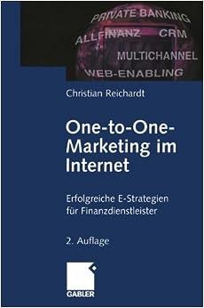 One-to-One- Marketing im Internet: Erfolgreiche E-Strategien für Finanzdienstleister (German Edition)