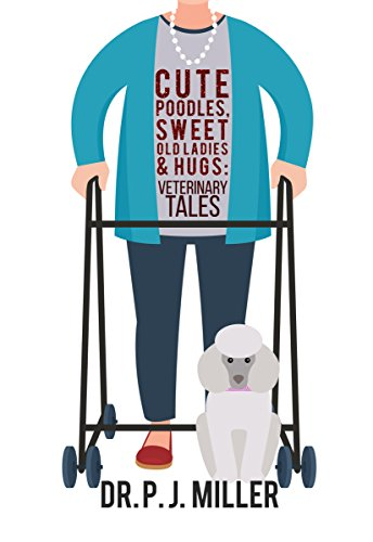 Cute Poodles, Sweet Old Ladies and Hugs: Veterinary Tales