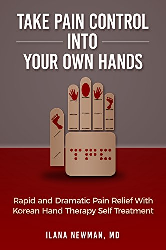 Take Pain Control Into Your Own Hands: Rapid and Dramatic Pain Relief With Korean Hand Therapy Self Treatment by [Newman MD, Ilana]