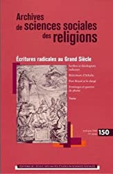 Archives de sciences sociales des religions, N° 150, Mars-Avril 2 : Ecritures radicales au Grand Siècle