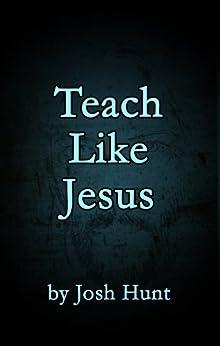 Teach Like Jesus by [Hunt, Josh]