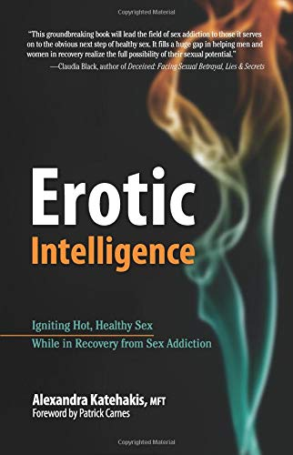 [R.E.A.D] Erotic Intelligence: Igniting Hot, Healthy Sex While in Recovery from Sex Addiction<br />P.P.T