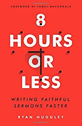 8 Hours or Less: Writing faithful sermons faster