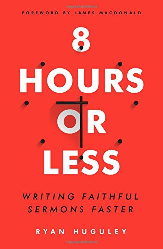8 Hours or Less: Writing faithful sermons faster (Preparing The Congregation For A New Pastor)