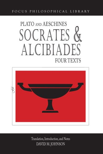 Socrates and Alcibiades: Four Texts: Plato's Alcibiades I & II, Symposium (212c-223a), Aeschines' Alcibiades (Focus Philosophical Library)