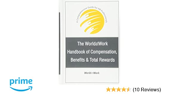 The worldatwork handbook of compensation benefits and total rewards the worldatwork handbook of compensation benefits and total rewards a comprehensive guide for hr professionals 9780470085806 human resources books fandeluxe Image collections