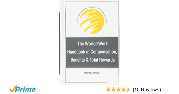 The worldatwork handbook of compensation benefits and total rewards the worldatwork handbook of compensation benefits and total rewards a comprehensive guide for hr professionals 9780470085806 human resources books fandeluxe