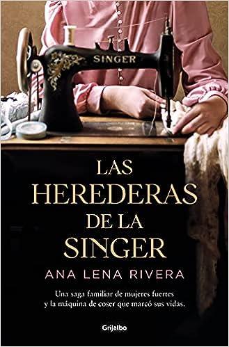 Las herederas de la Singer de Ana Lena Rivera