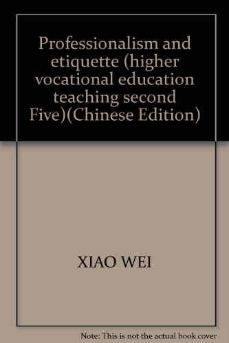 Professionalism and etiquette (higher vocational education teaching second Five)(Chinese Edition)