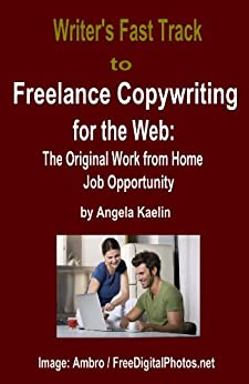 Writer 39 s fast track to freelance copywriting for the web the original work from for Freelance web design jobs from home