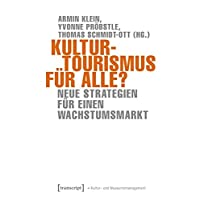 Kulturtourismus für alle?: Neue Strategien für einen Wachstumsmarkt (Schriften zum Kultur- und Museumsmanagement)