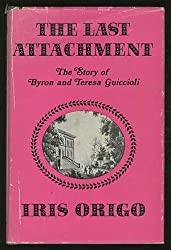 The last attachment;: The story of Byron and Teresa Guiccioli as told in their unpublished letters and other family papers