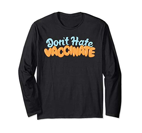 Pro Vaccination Don't Hate Vaccinate Medicine Nurse Doctor Long Sleeve T-Shirt