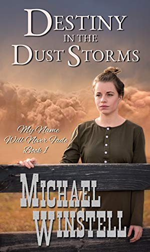 Destiny in the Dust Storms (My Name Will Never Fade Book 1) by [Winstell, Michael]